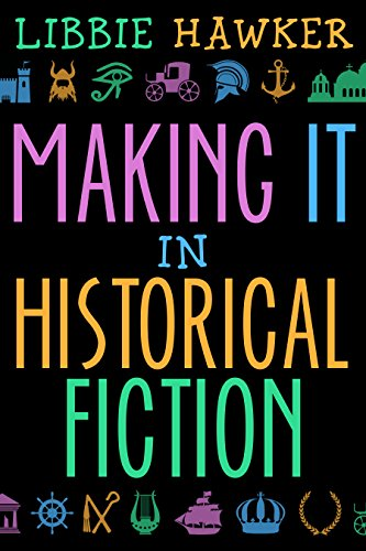 Making It in Historical Fiction by Libby Hawker | www.angeleya.com